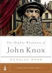 PUB_2237_DUSTJACKET_mighty_weakness_john_knox_1E_mar2a.indd