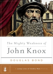 PUB_2237_DUSTJACKET_mighty_weakness_john_knox_1E_mar2a.indd